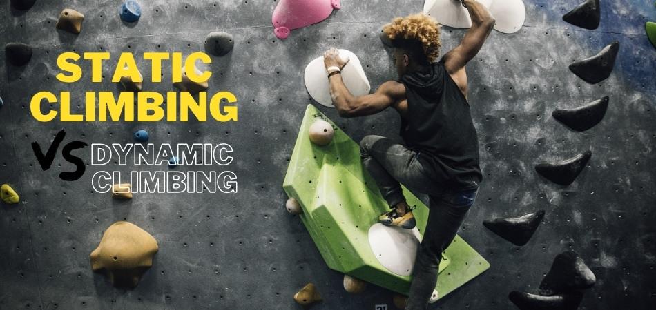 Static Climbing Vs Dynamic Climbing