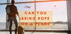 Can You Bring Rope On A Plane